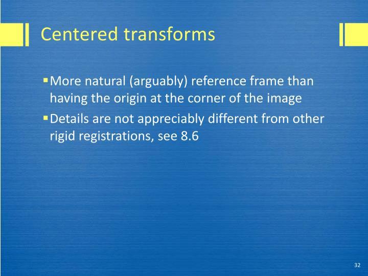 Centered transforms