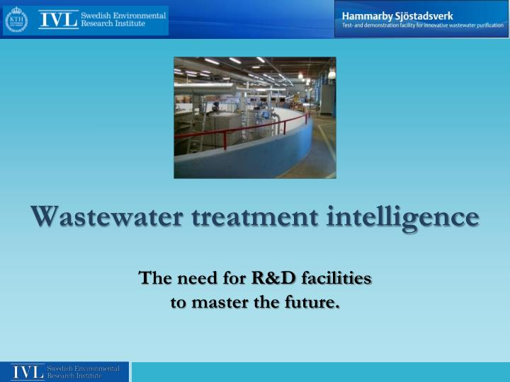 Wastewater treatment intelligence the need for r d facilities to master the future
