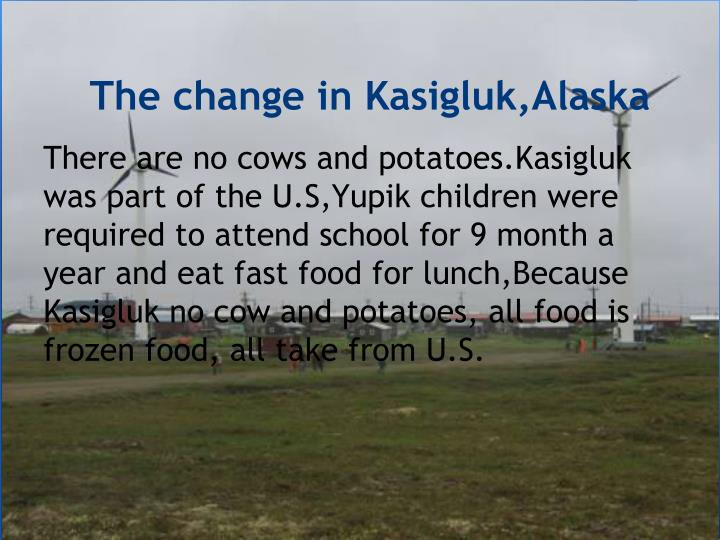 The change in kasigluk alaska