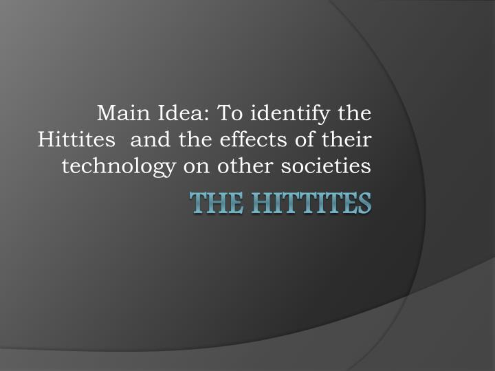 Main idea to identify the hittites and the effects of their technology on other societies