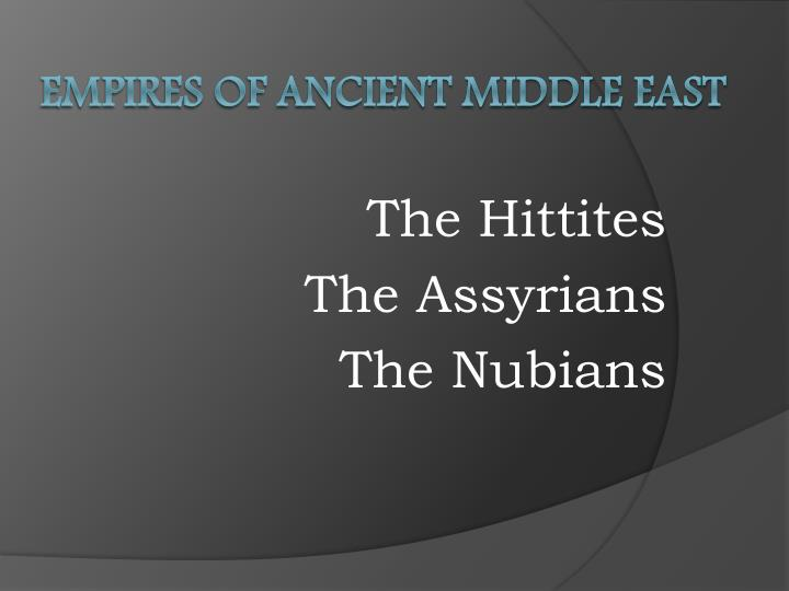 The hittites the assyrians the nubians