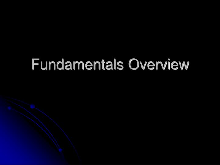 Fundamentals Overview