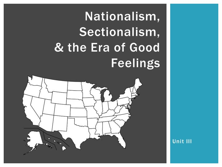 sectionalism and nationalism in the era of good feelings essay  during the era of good feelings nationalism and sectionalism were both evident era of good feelings dbq essay an era of good feeings is unity in a