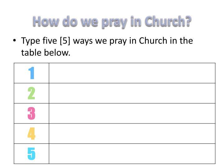 How do we pray in Church?