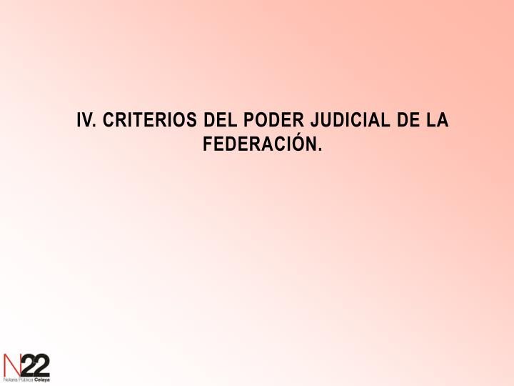 IV. CRITERIOS DEL PODER JUDICIAL DE LA FEDERACIÓN.