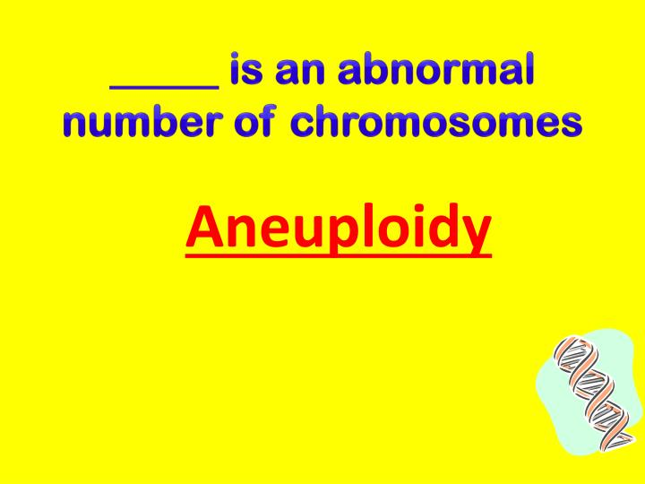 _____ is an abnormal number of chromosomes