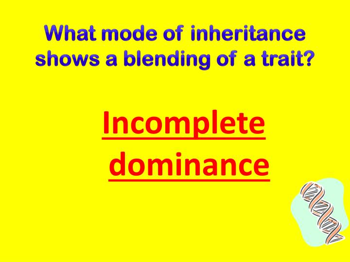 What mode of inheritance shows a blending of a trait