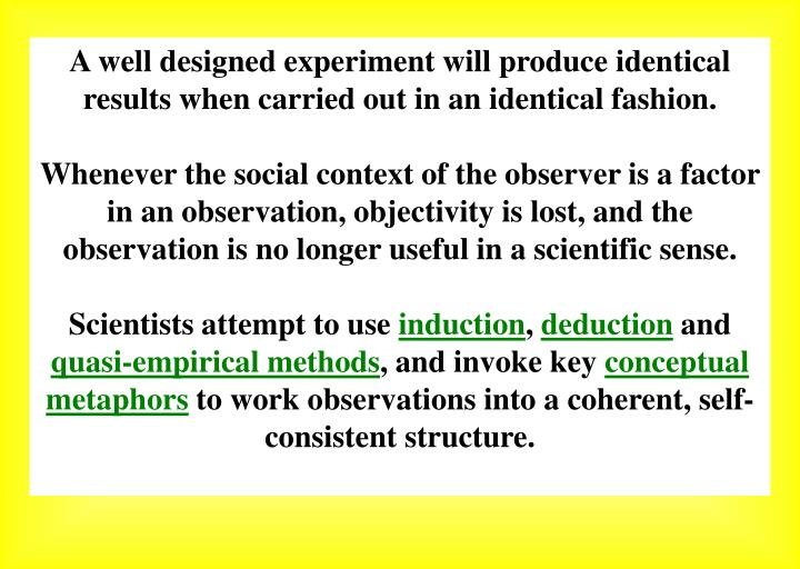 A well designed experiment will produce identical results when carried out in an identical fashion.