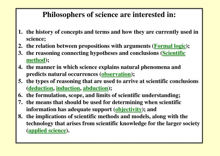 Philosophers of science are interested in: