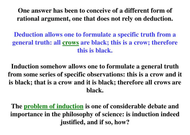 One answer has been to conceive of a different form of rational argument, one that does not rely on deduction.
