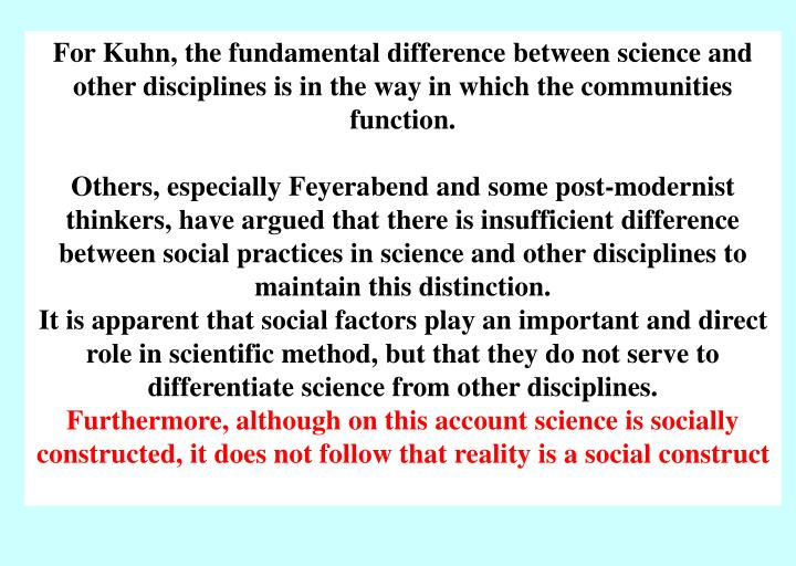 For Kuhn, the fundamental difference between science and other disciplines is in the way in which the communities function.