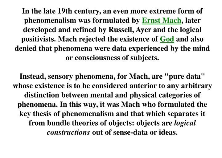In the late 19th century, an even more extreme form of phenomenalism was formulated by