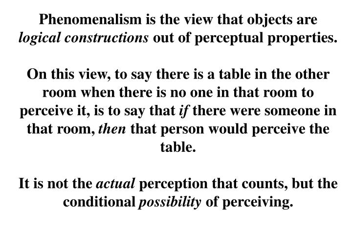 Phenomenalism is the view that objects are