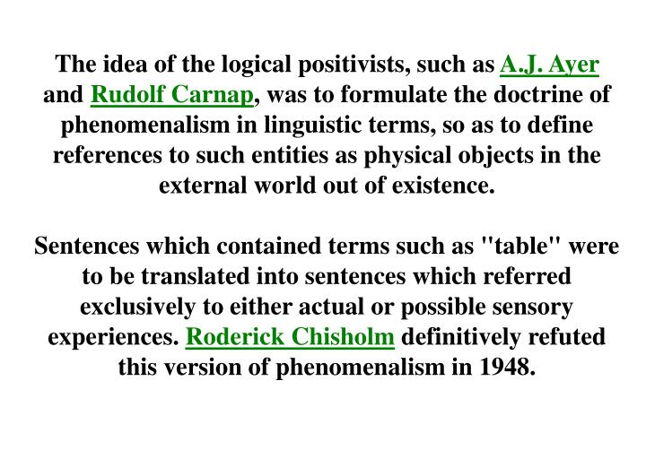 The idea of the logical positivists, such as