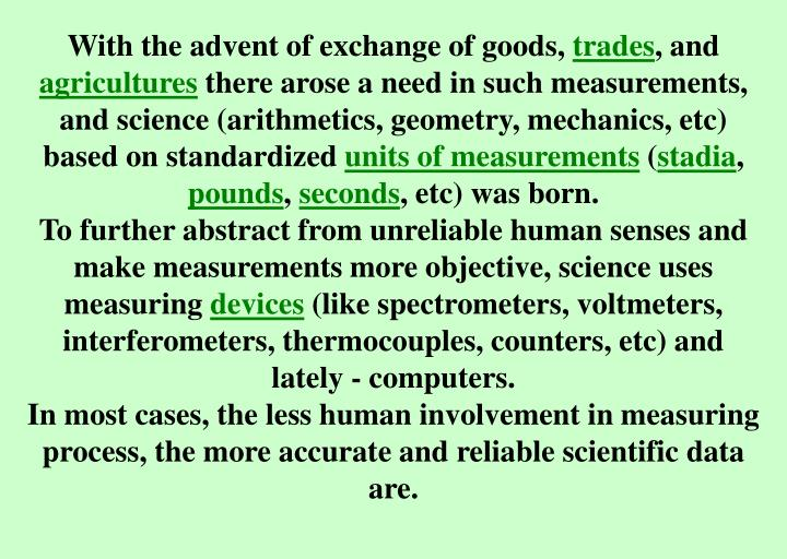With the advent of exchange of goods,
