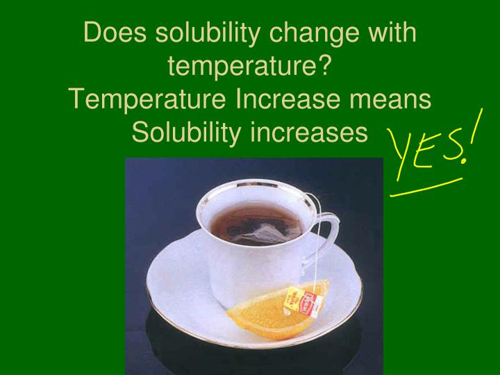 Does solubility change with temperature?