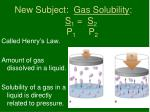 new subject gas solubility s 1 s 2 p 1 p 2