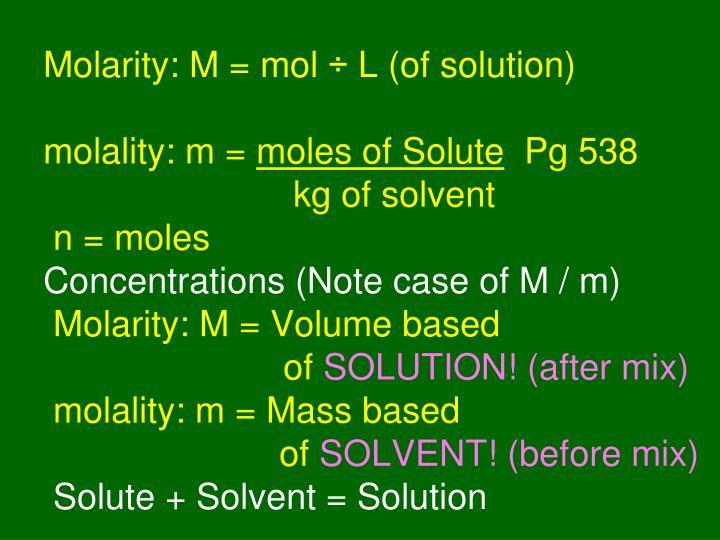 Molarity: M = mol