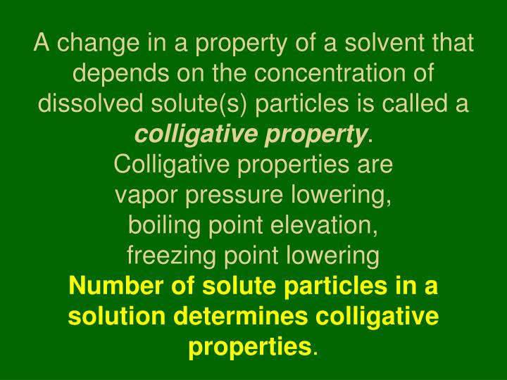 A change in a property of a solvent that depends on the concentration of dissolved solute(s) particles is called a