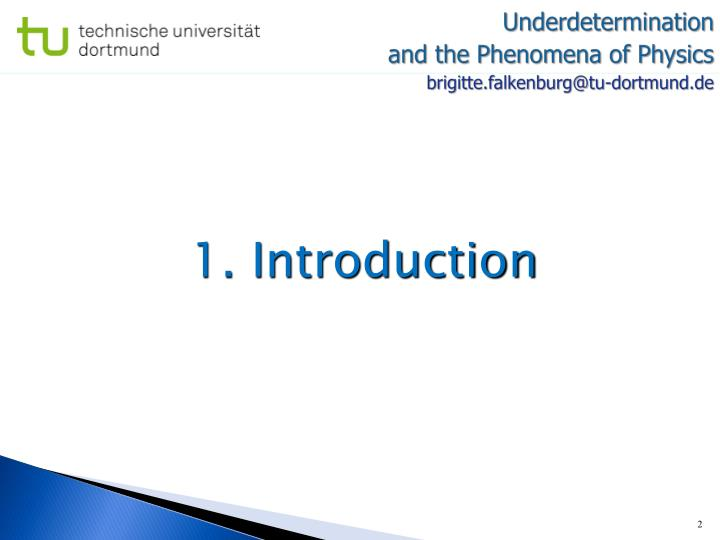 Underdetermination and the phenomena of physics brigitte falkenburg@tu dortmund de