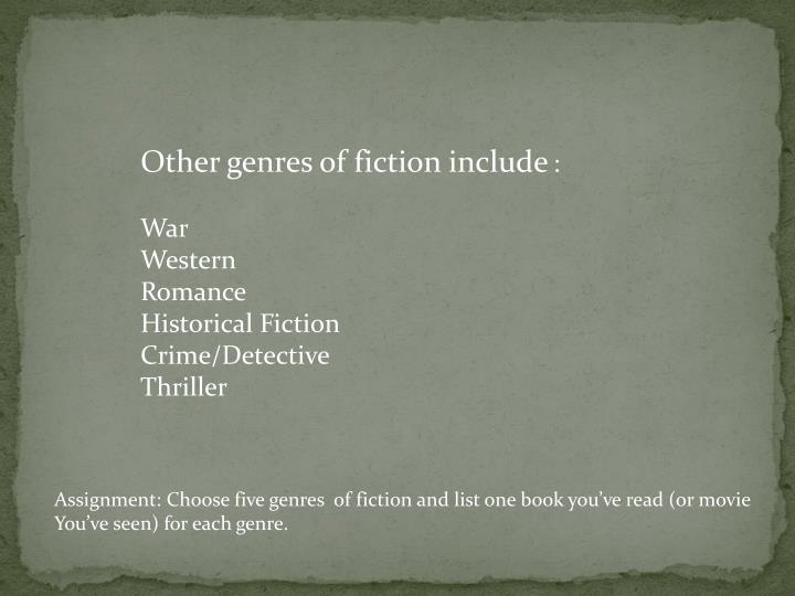 Other genres of fiction include