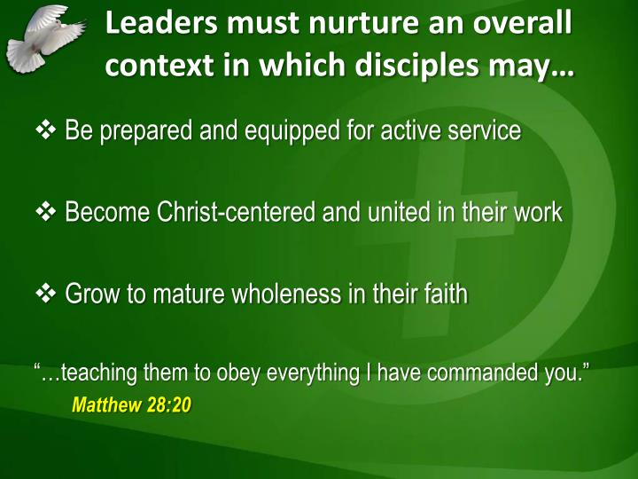 Leaders must nurture an overall context in which disciples may…