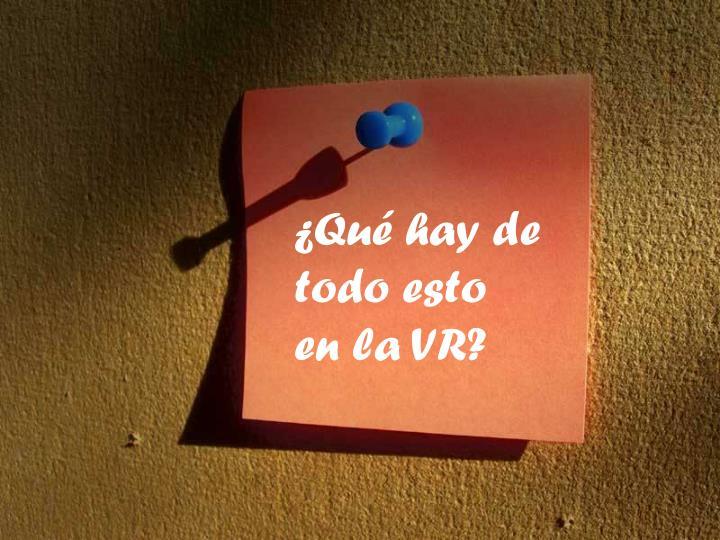 ¿Qué hay de todo esto en la VR?