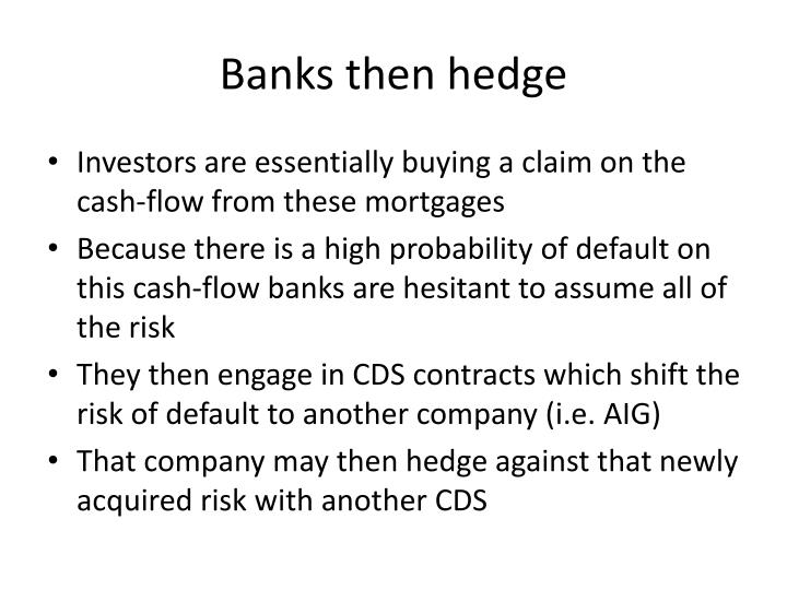 Banks then hedge