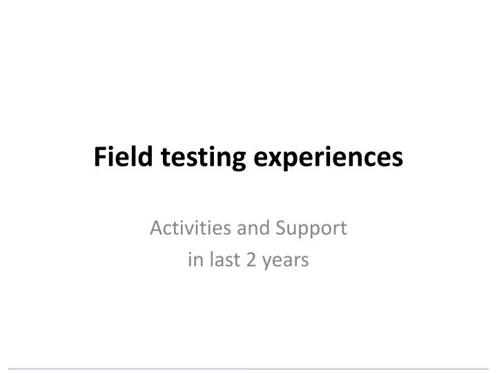 Field testing experiences