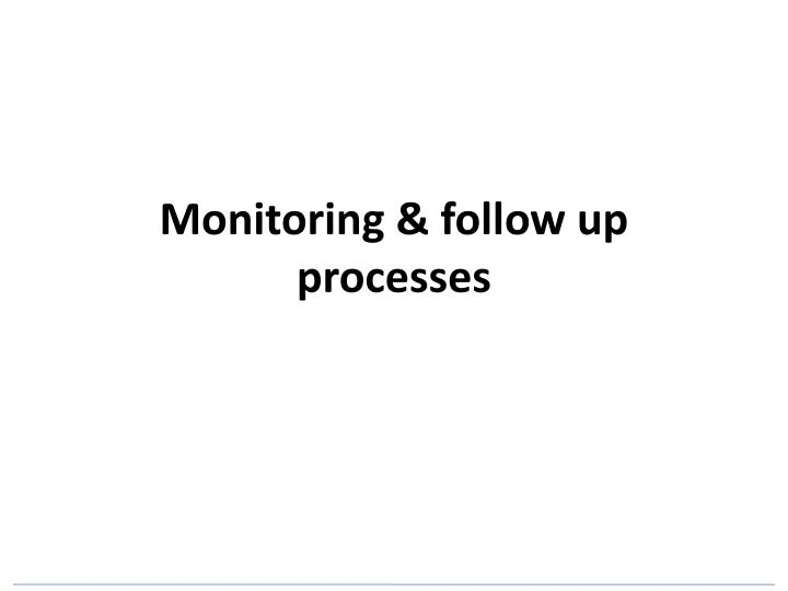 Monitoring & follow up processes