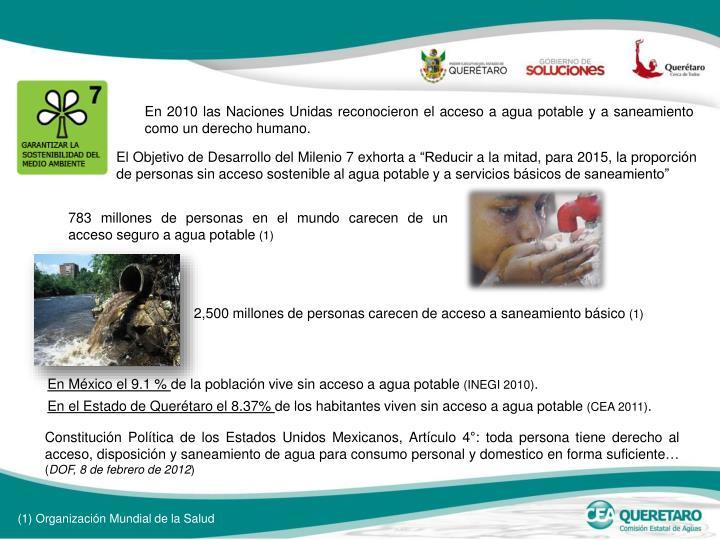 En 2010 las Naciones Unidas reconocieron el acceso a agua potable y a saneamiento como un derecho humano.