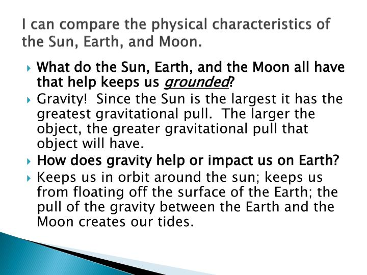 I can compare the physical characteristics of the Sun, Earth, and Moon.