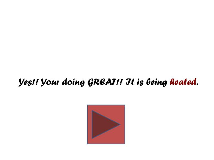 Yes!! Your doing GREAT!! It is being