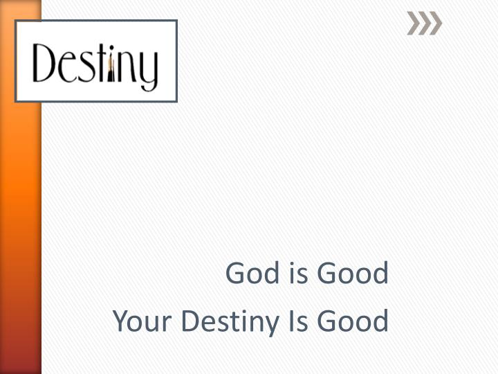 God is good your destiny is good