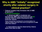 why is amd initially recognized shortly after cataract surgery in clinical practice