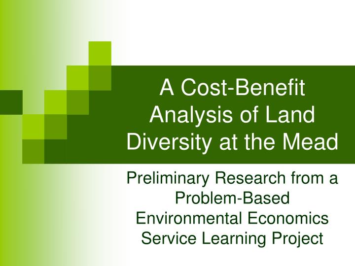 A cost benefit analysis of land diversity at the mead