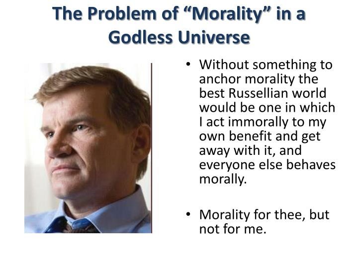 "The Problem of ""Morality"" in a Godless Universe"