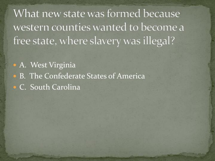 What new state was formed because western counties wanted to become a free state, where slavery was illegal?