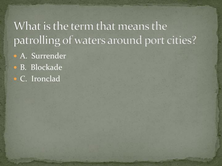 What is the term that means the patrolling of waters around port cities?