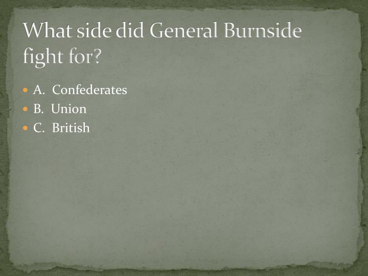 What side did General Burnside fight for?