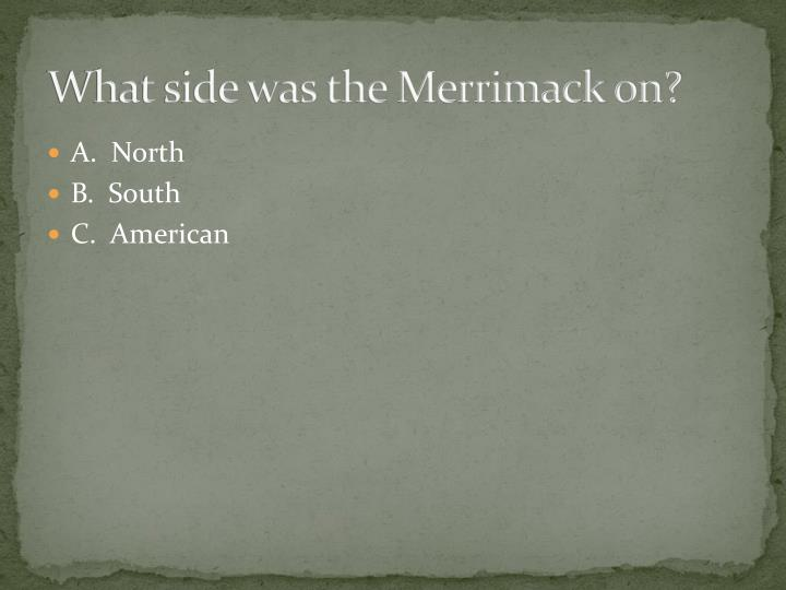 What side was the Merrimack on?