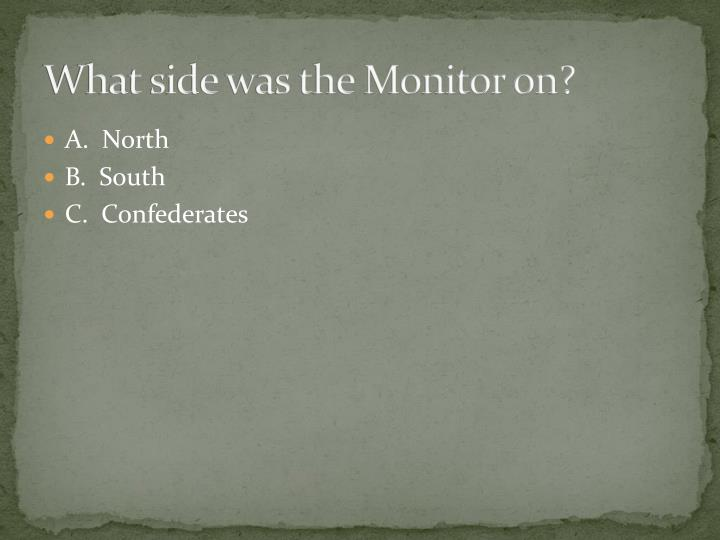 What side was the Monitor on?