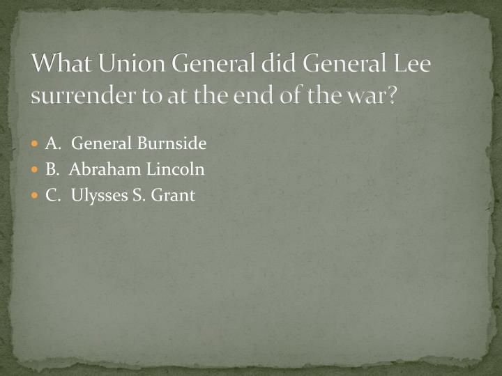 What Union General did General Lee surrender to at the end of the war?