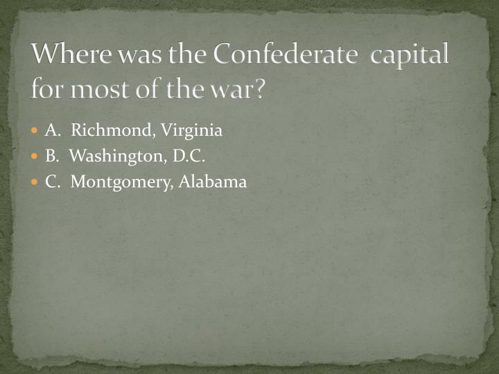 Where was the Confederate  capital for most of the war?