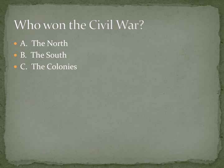 Who won the Civil War?