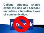 college students should avoid the use of facebook and utilize alternative forms of communication