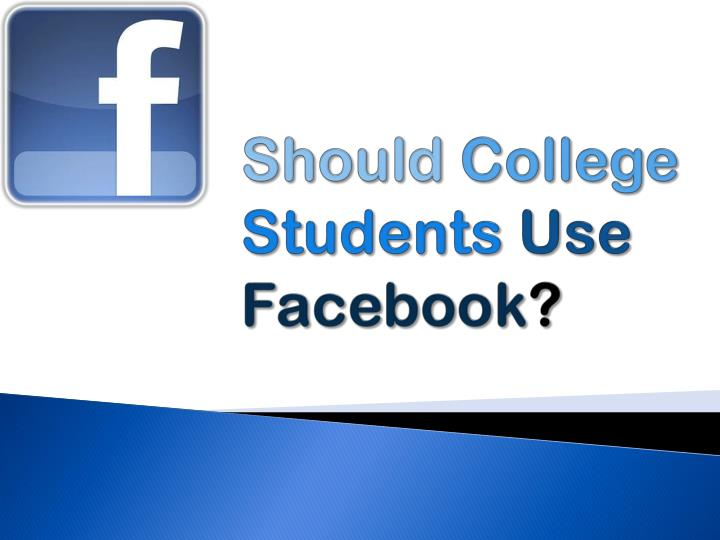 Should college students use facebook