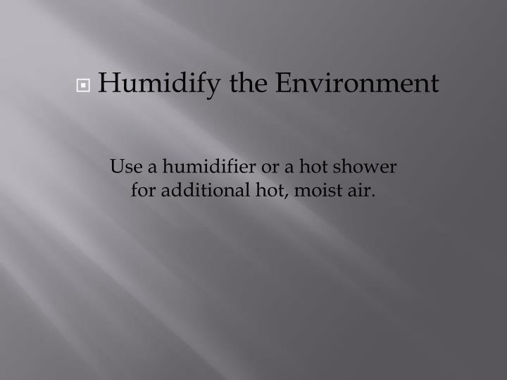 Humidify the Environment