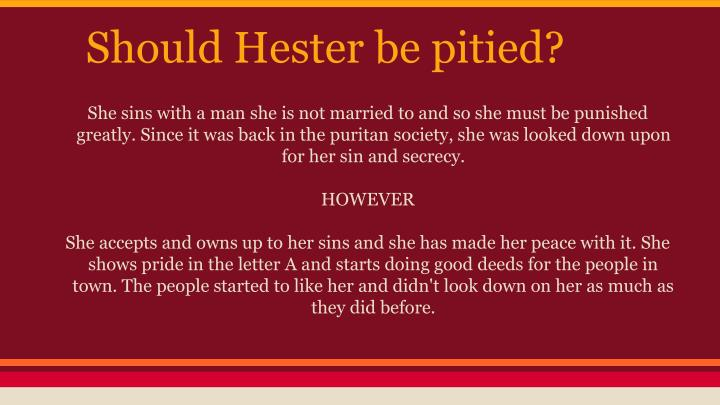 Should Hester be pitied?