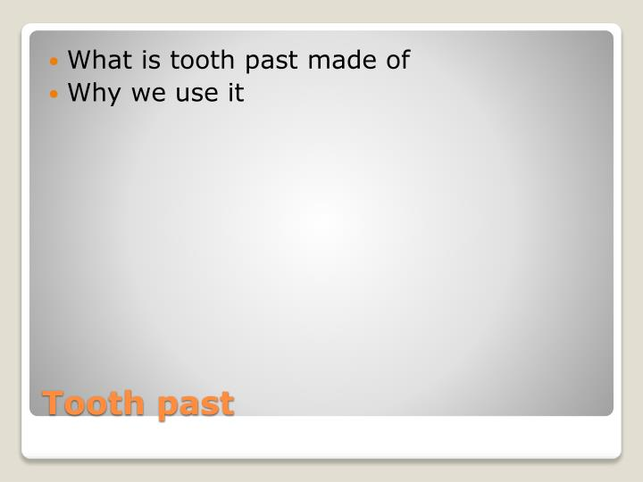 What is tooth past made of